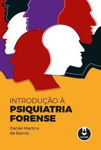 INTRODUÇÃO À PSIQUIATRIA FORENSE - BARROS, DANIEL MARTINS DE