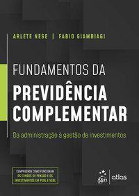 FUNDAMENTOS DA PREVIDÊNCIA COMPLEMENTAR - DA ADMINISTRAÇÃO À GESTÃO DE INVESTIMENTOS - GIAMBIAGI, FABIO