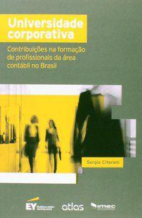 UNIVERSIDADE CORPORATIVA: CONTRIBUIÇÕES NA FORMAÇÃO DE PROFISSIONAIS DA ÁREA CONTÁBIL NO BRASIL - CITERONI, SÉRGIO