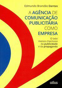 A AGÊNCIA DE COMUNICAÇÃO PUBLICITÁRIA COMO EMPRESA - DANTAS, EDMUNDO BRANDÃO