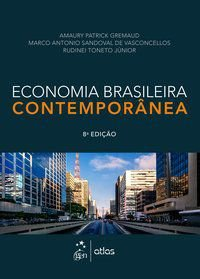 ECONOMIA BRASILEIRA CONTEMPORÂNEA - GREMAUD/VASCONCELLOS/TONETO JR