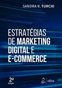 ESTRATÉGIAS DE MARKETING DIGITAL E E-COMMERCE - TURCHI, SANDRA R