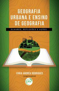 GEOGRAFIA URBANA E ENSINO DE GEOGRAFIA - RODRIGUES, EUBIA ANDRÉA