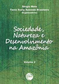 SOCIEDADE, NATUREZA E DESENVOLVIMENTO NA AMAZÔNIA - VOLUME 2 - BRASILEIRO, TÂNIA SUELY AZEVEDO