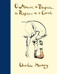 O MENINO, A TOUPEIRA, A RAPOSA E O CAVALO - MACKESY, CHARLIE