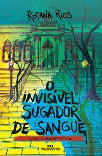 O INVISÍVEL SUGADOR DE SANGUE - RIOS, ROSANA
