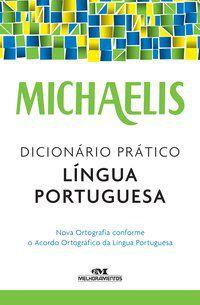 MICHAELIS DICIONÁRIO PRÁTICO LÍNGUA PORTUGUESA - MELHORAMENTOS