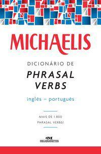 MICHAELIS DICIONÁRIO DE PHRASAL VERBS – INGLÊS-PORTUGUÊS - GREGORIM, CLÓVIS OSVALDO