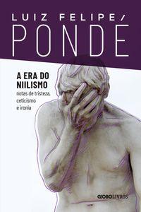 A ERA DO NIILISMO - PONDE, LUIZ FELIPE