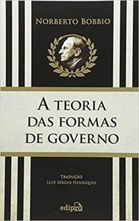 A TEORIA DAS FORMAS DE GOVERNO NA HISTÓRIA DO PENSAMENTO POLÍTICO - BOBBIO, NORBERTO