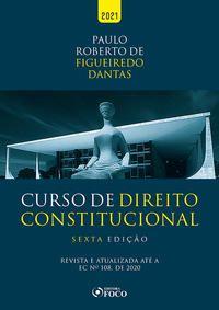 CURSO DE DIREITO CONSTITUCIONAL - 6ª ED - 2021 - DANTAS, PAULO ROBERTO DE FIGUEIREDO
