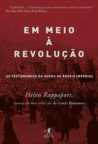 EM MEIO À REVOLUÇÃO - RAPPAPORT, HELEN