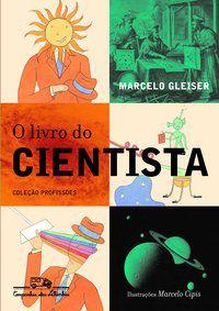 O LIVRO DO CIENTISTA - GLEISER, MARCELO