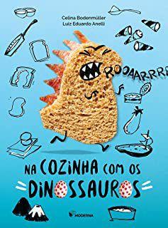 NA COZINHA COM OS DINOSSAUROS - ANELLI, LUIZ EDUARDO