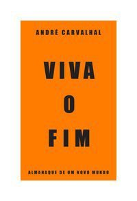 VIVA O FIM - CARVALHAL, ANDRÉ