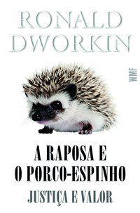 A RAPOSA E O PORCO-ESPINHO - DWORKIN, RONALD