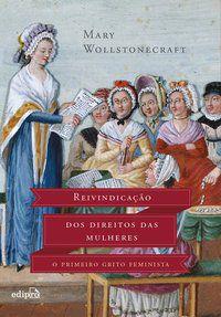 REIVINDICAÇÃO DOS DIREITOS DAS MULHERES - WOLLSTONECRAFT, MARY