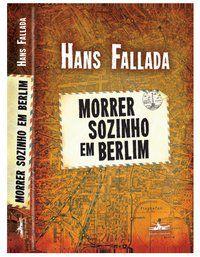 MORRER SOZINHO EM BERLIM - FALLADA, HANS