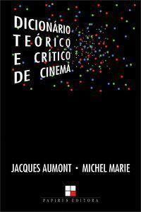 DICIONÁRIO TEÓRICO E CRÍTICO DE CINEMA - AUMONT, JACQUES