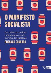 O MANIFESTO SOCIALISTA - SUNKARA, BHASKAR