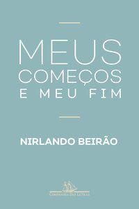 MEUS COMEÇOS E MEU FIM - BEIRÃO, NIRLANDO