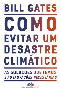 COMO EVITAR UM DESASTRE CLIMÁTICO - GATES, BILL