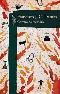 COIVARA DA MEMÓRIA - DANTAS, FRANCISCO J. C.