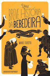 UMA BREVE HISTÓRIA DA BEBEDEIRA - FORSYTH, MARK