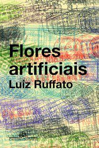 FLORES ARTIFICIAIS - RUFFATO, LUIZ