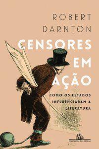 CENSORES EM AÇÃO - DARNTON, ROBERT