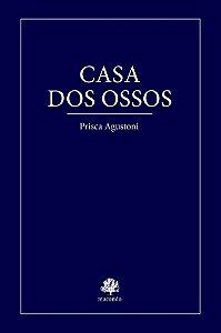 CASA DOS OSSOS - AGUSTONI, PRISCA