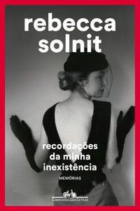 RECORDAÇÕES DA MINHA INEXISTÊNCIA - SOLNIT, REBECCA