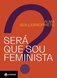 SERÁ QUE SOU FEMINISTA? - GUILLERMOPRIETO, ALMA