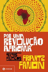 POR UMA REVOLUÇÃO AFRICANA - FANON, FRANTZ