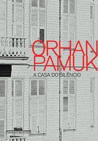 A CASA DO SILÊNCIO - PAMUK, ORHAN