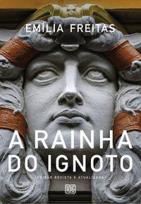 A RAINHA DO IGNOTO - FREITAS, EMÍLIA