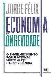 ECONOMIA DA LONGEVIDADE - FELIX, JORGE