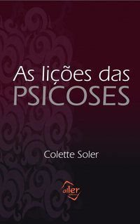 AS LIÇÕES DAS PSICOSES - SOLER, COLETTE