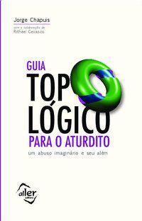 GUIA TOPOLÓGICO PARA O ATURDITO - CHAPUIS, JORGE