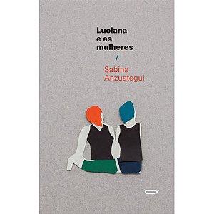 LUCIANA E AS MULHERES - ANZUATEGUI, SABINA REGGIANI
