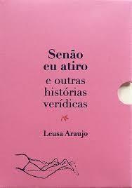 SENÃO EU ATIRO - ARAÚJO, LEUSA
