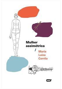 MULHER ASSIMÉTRICA - CORRÊA, MARIA LUIZA
