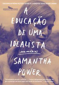 A EDUCAÇÃO DE UMA IDEALISTA - POWER, SAMANTHA