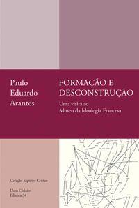 FORMAÇÃO E DESCONSTRUÇÃO - ARANTES, PAULO EDUARDO