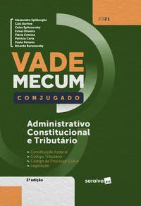 VADE MECUM CONJUGADO - ADMINISTRATIVO, CONSTITUCIONAL E TRIBUTÁRIO - 3ª EDIÇÃO 2021 - EDITORA SARAIVA