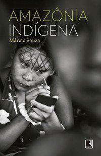 AMAZÔNIA INDÍGENA - SOUZA, MARCIO