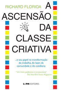 A ASCENSÃO DA CLASSE CRIATIVA - FLORIDA, RICHARD