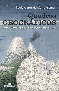 QUADROS GEOGRÁFICOS: UMA FORMA DE VER, UMA FORMA DE PENSAR - GOMES, PAULO CESAR DA COSTA