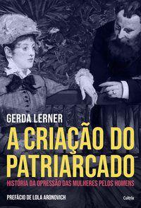 A CRIAÇÃO DO PATRIARCADO - LERNER, GERDA