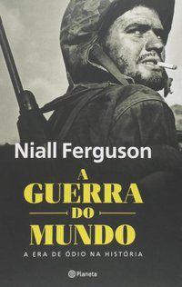 A GUERRA DO MUNDO - FERGUSON, NIALL
